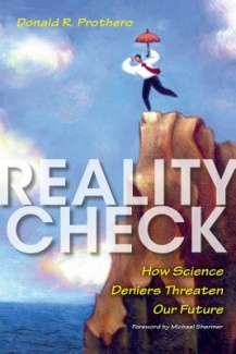 Reality Check, How Science Deniers Threaten Our Future
